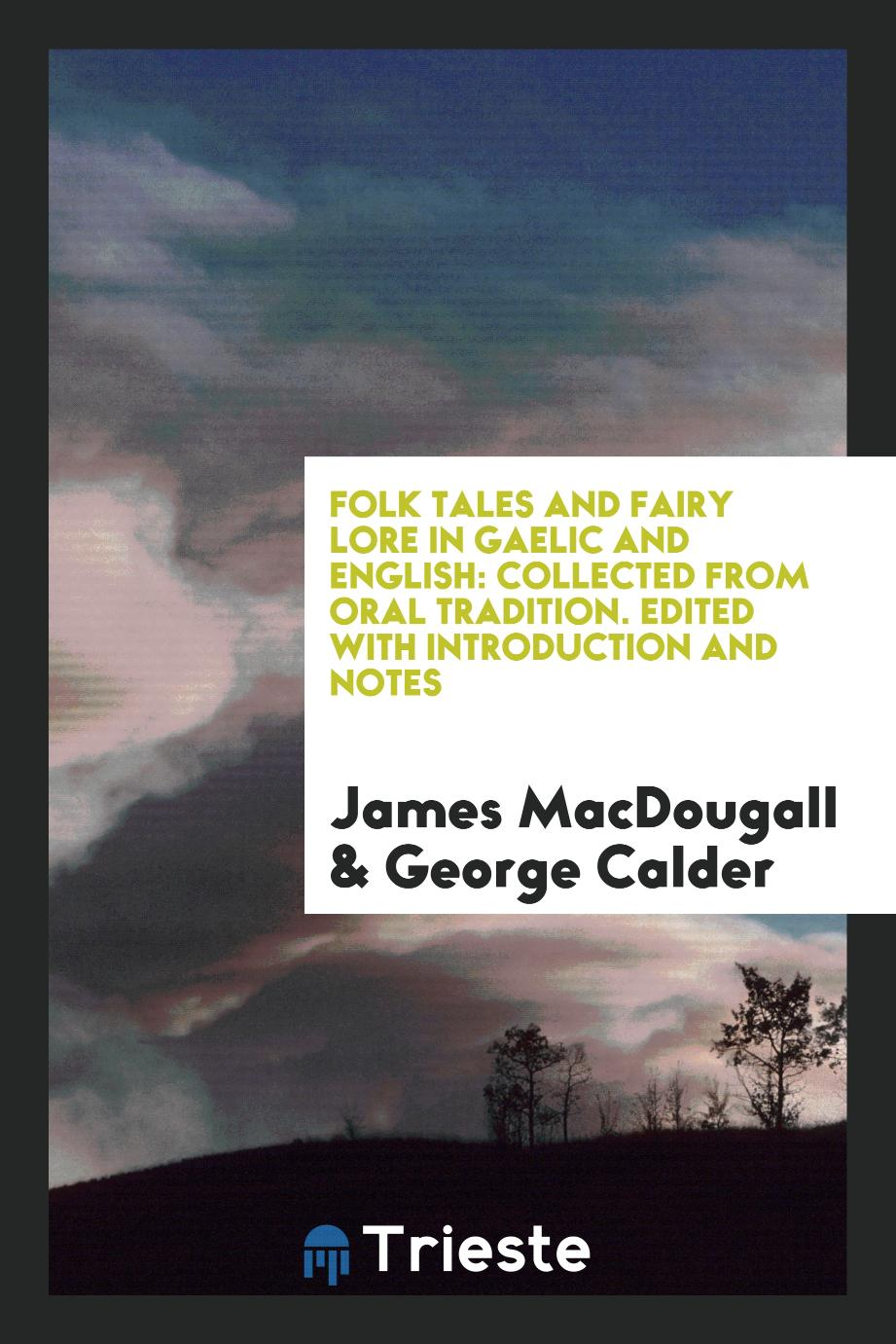 Folk Tales and Fairy Lore in Gaelic and English: Collected from Oral Tradition. Edited with Introduction and Notes