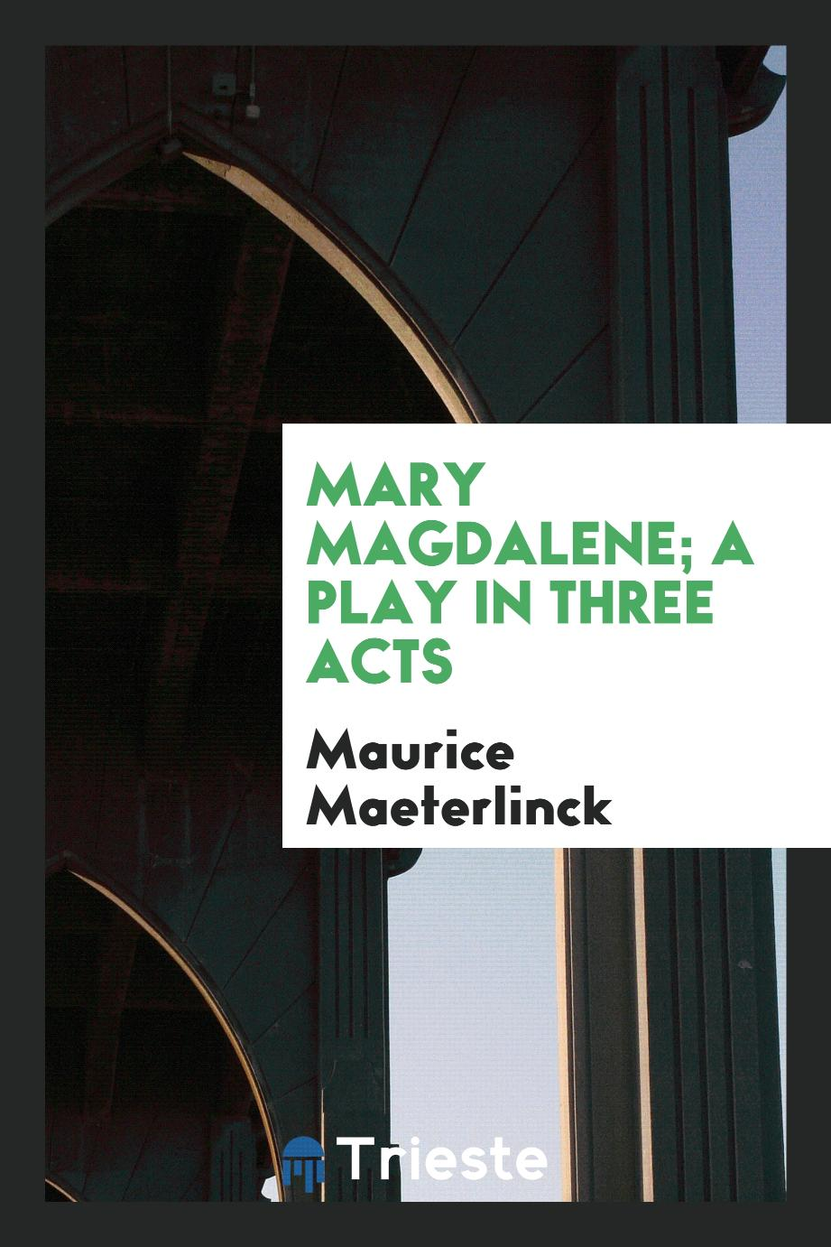 Mary Magdalene; a play in three acts