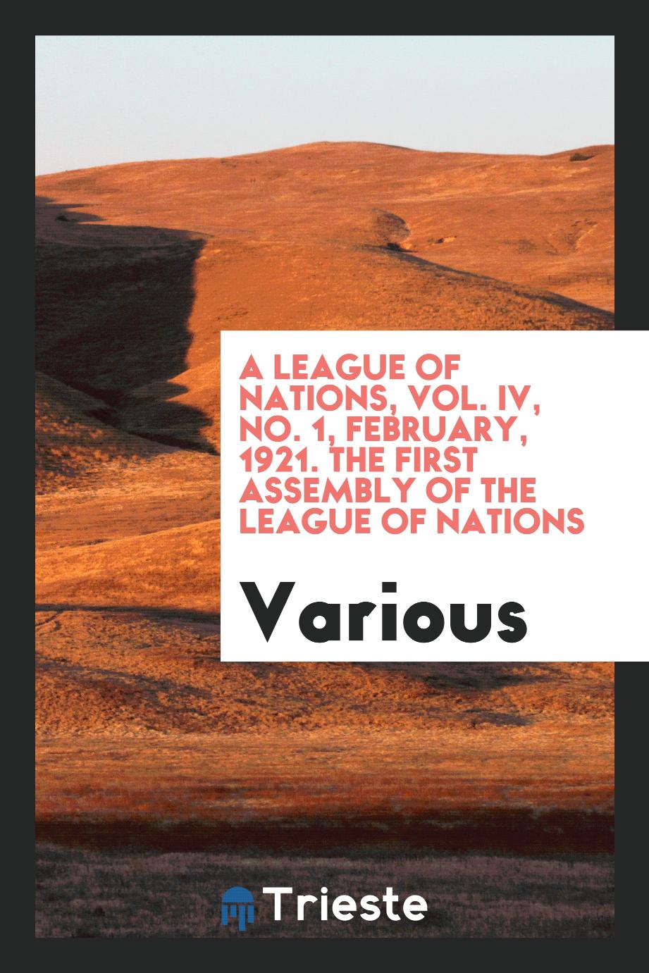 A League of nations, Vol. IV, No. 1, February, 1921. The first Assembly of the League of nations