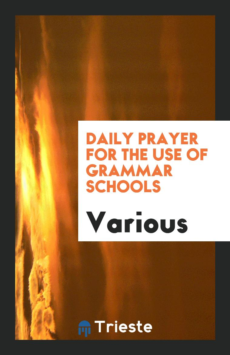 Daily prayer for the use of grammar schools