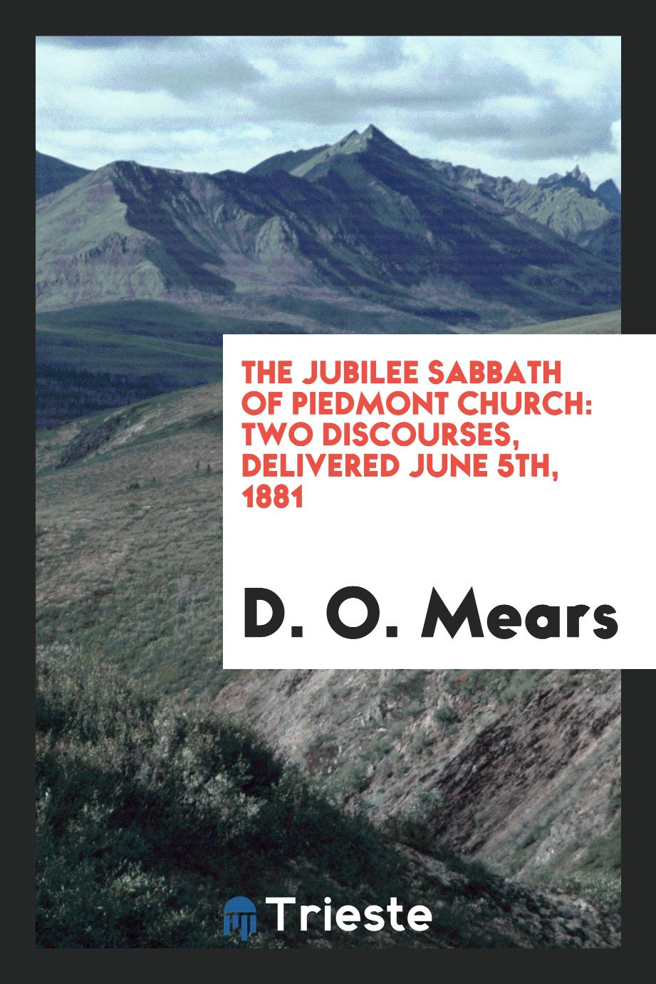The jubilee Sabbath of Piedmont Church: Two discourses, delivered june 5th, 1881