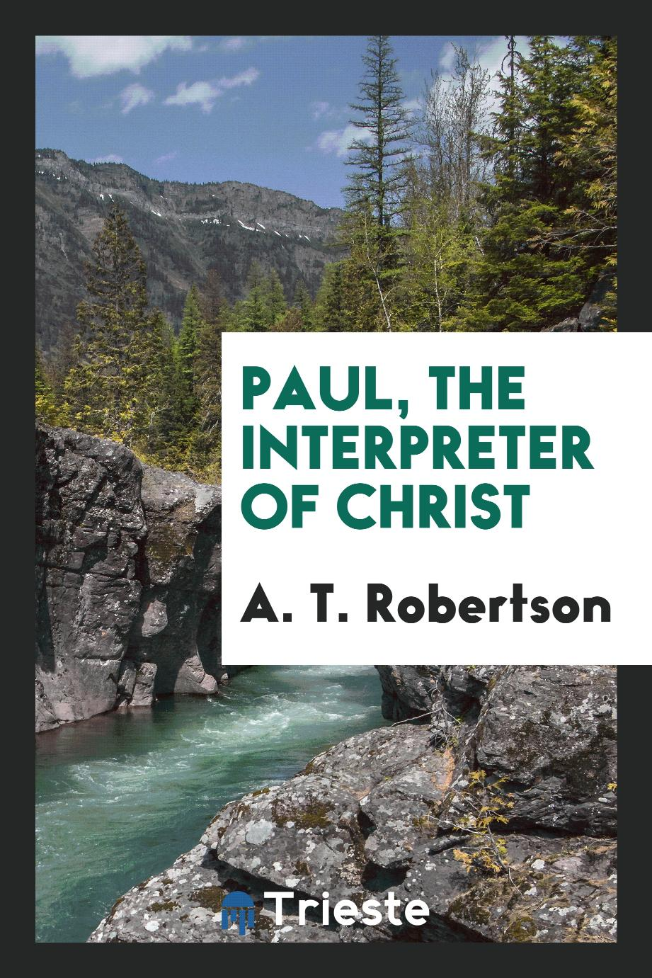 Paul, the Interpreter of Christ