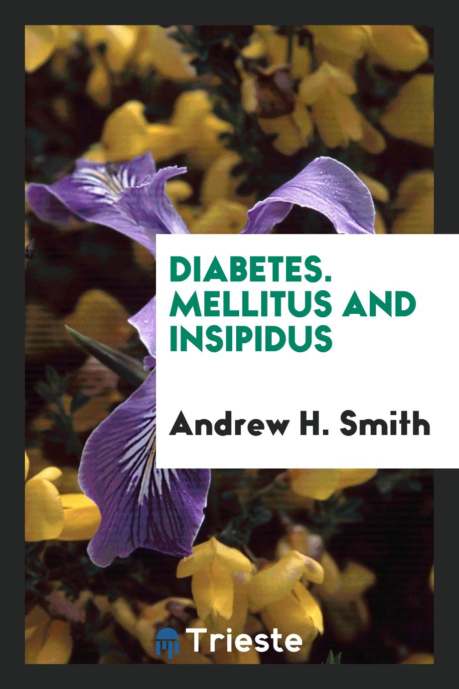 Diabetes. Mellitus and Insipidus