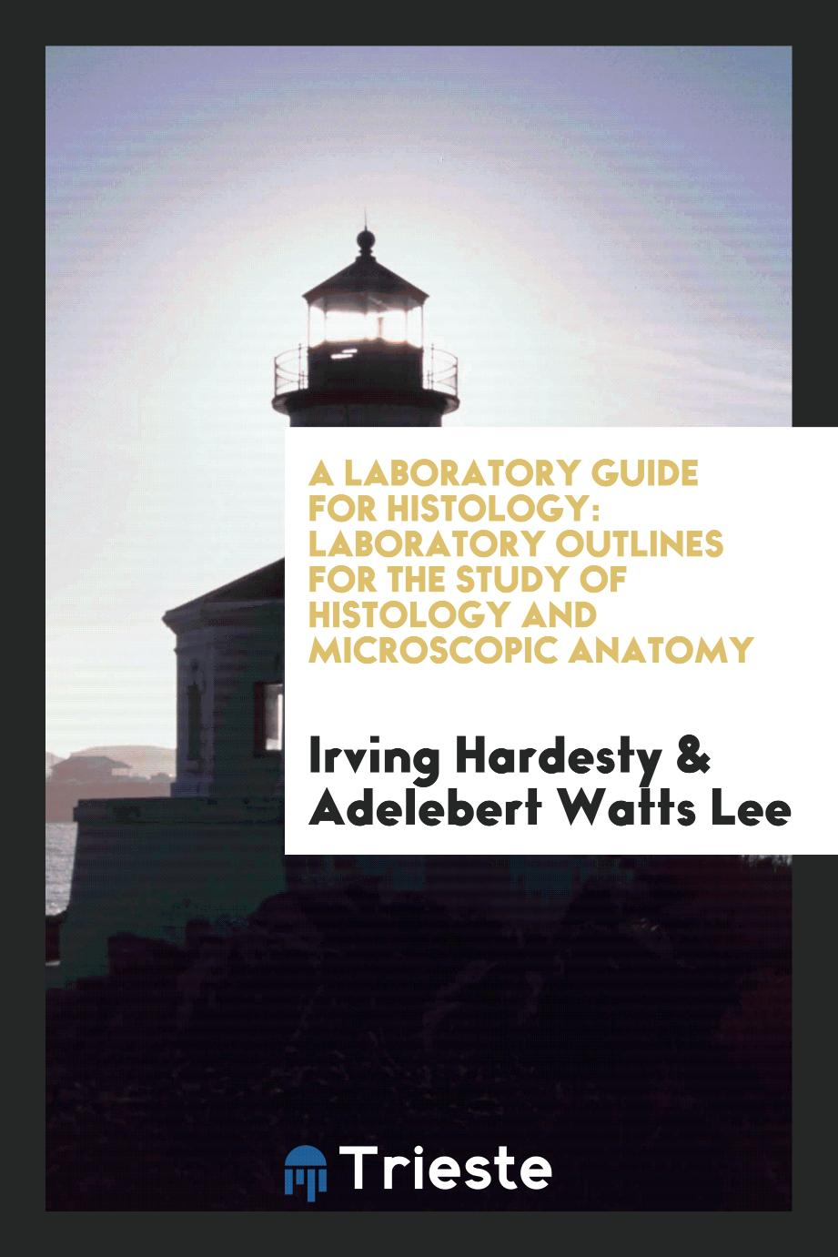 A Laboratory Guide for Histology: Laboratory Outlines for the Study of Histology and Microscopic Anatomy