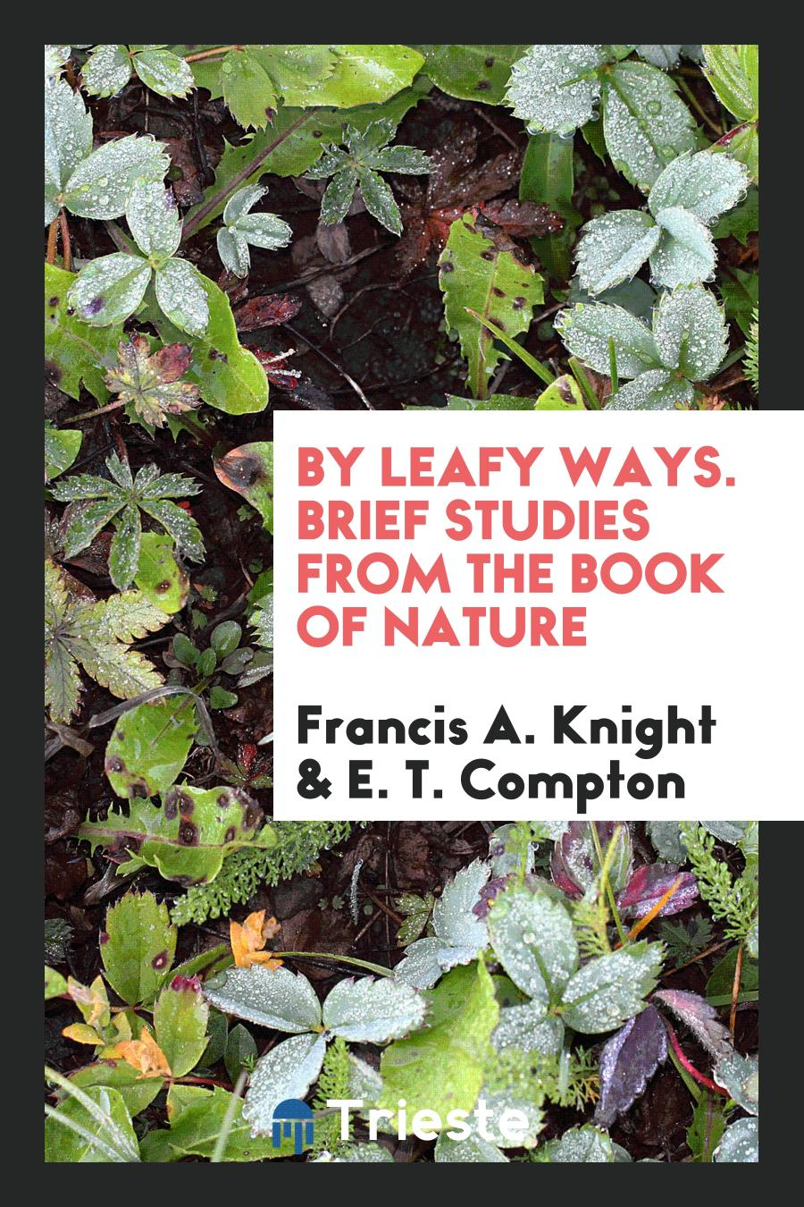 By Leafy Ways. Brief Studies from the Book of Nature