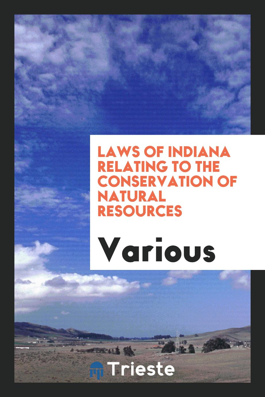 Laws of Indiana Relating to the Conservation of Natural Resources
