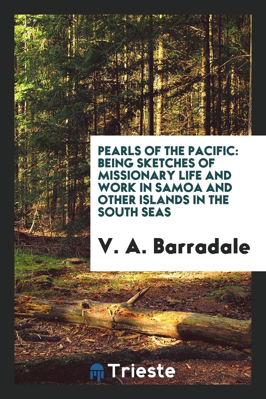 Pearls of the Pacific: Being Sketches of Missionary Life and Work in Samoa and Other Islands in the South Seas