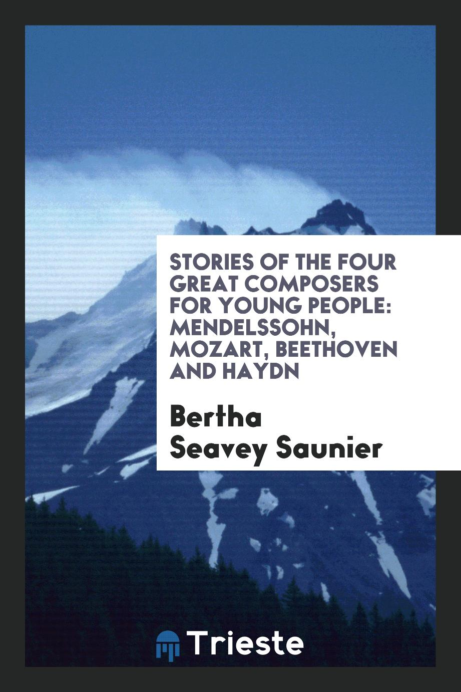 Stories of the Four Great Composers for Young People: Mendelssohn, Mozart, Beethoven and Haydn