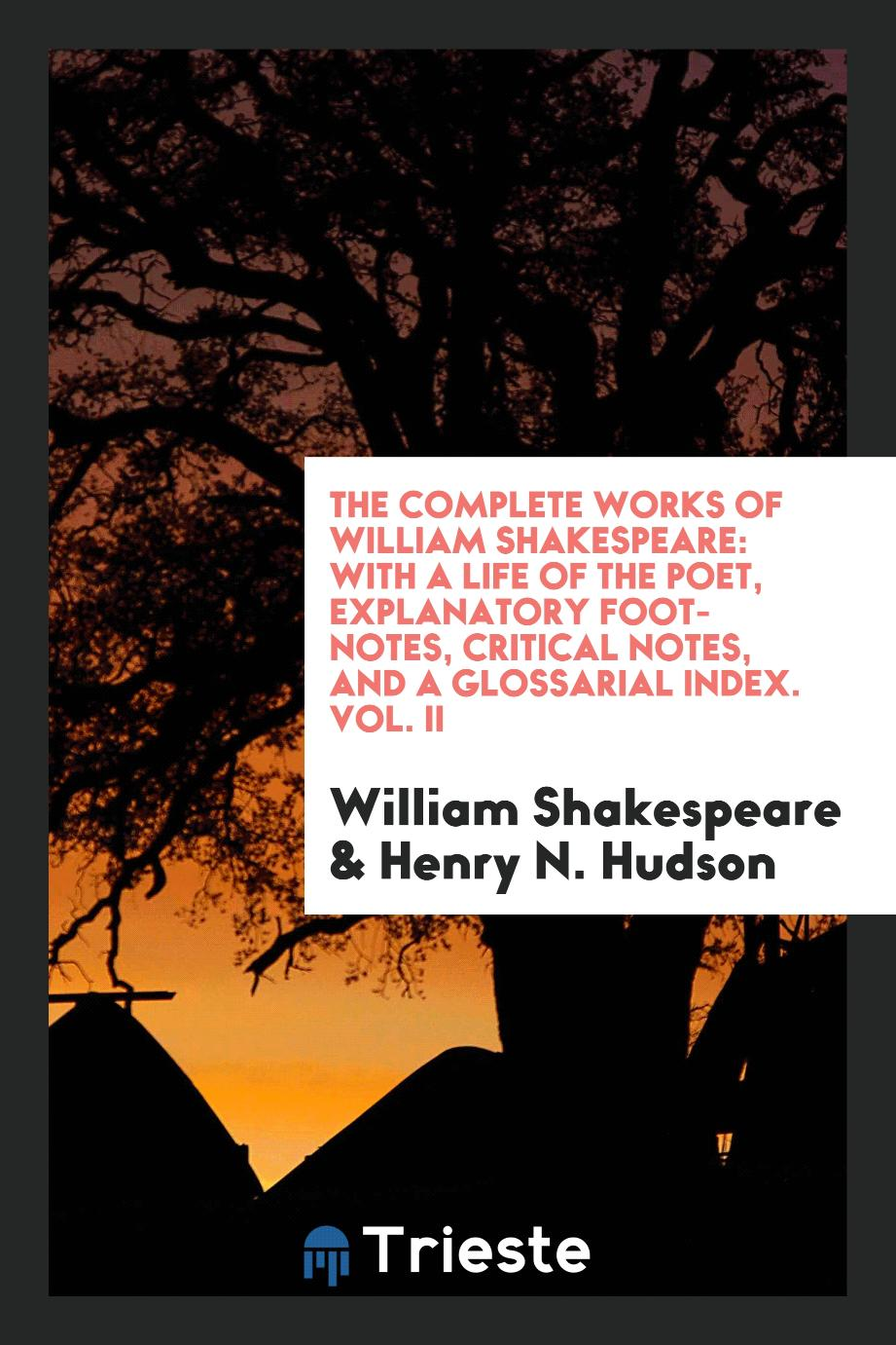 The complete works of William Shakespeare: with a life of the poet, explanatory foot-notes, critical notes, and a glossarial index. Vol. II