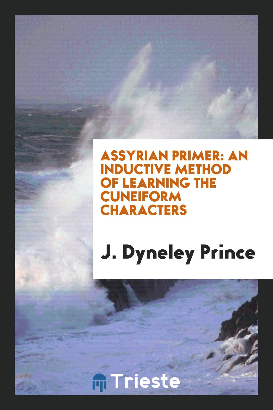 Assyrian Primer: An Inductive Method of Learning the Cuneiform Characters