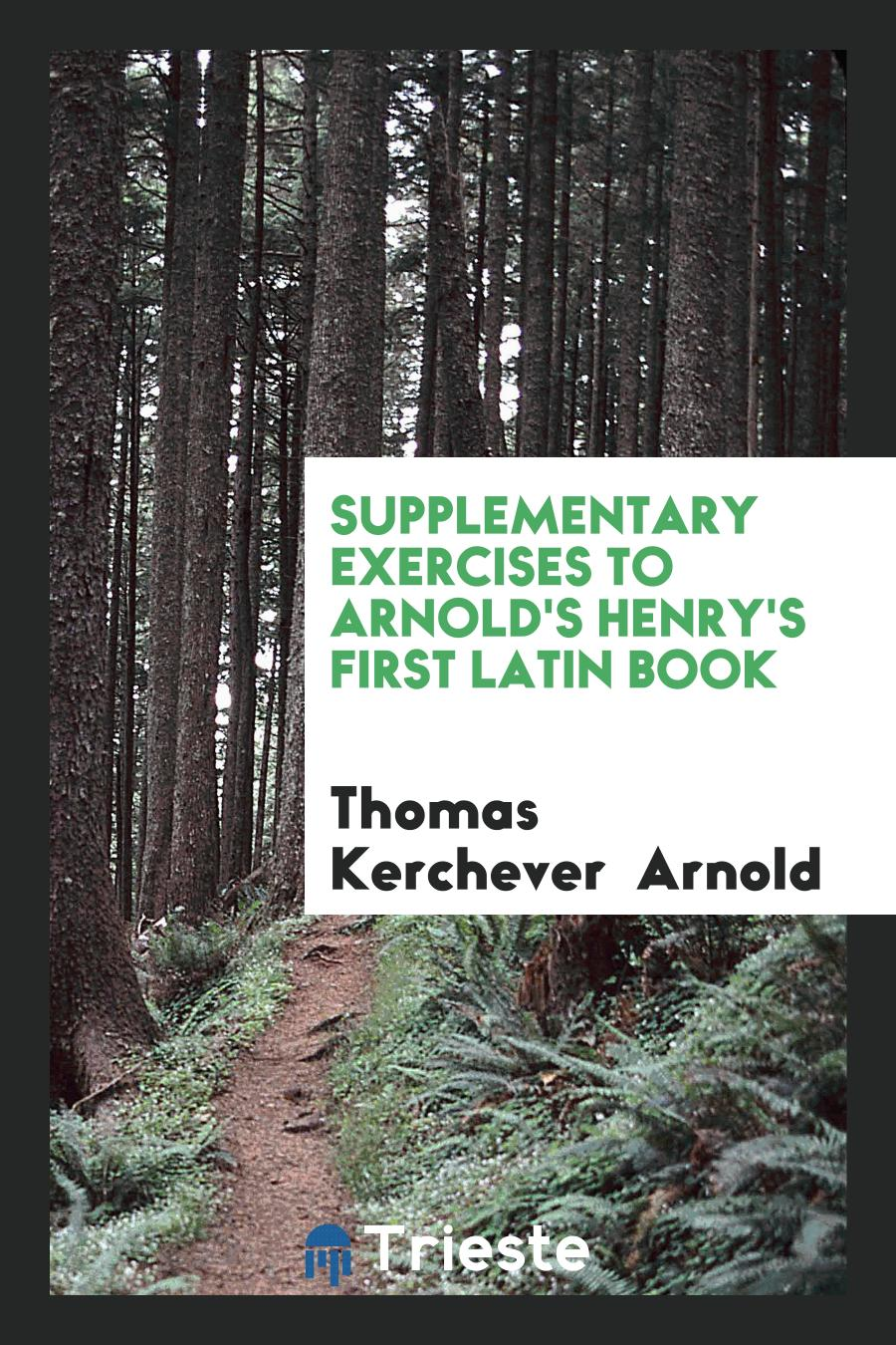 Supplementary exercises to Arnold's Henry's First Latin Book