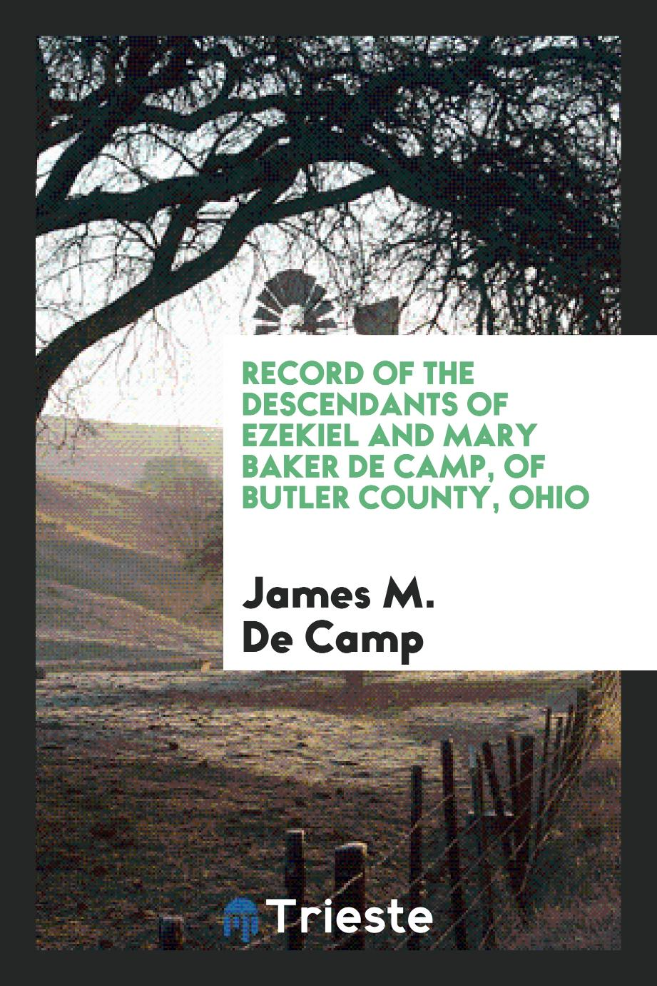 Record of the Descendants of Ezekiel and Mary Baker De Camp, of Butler County, Ohio