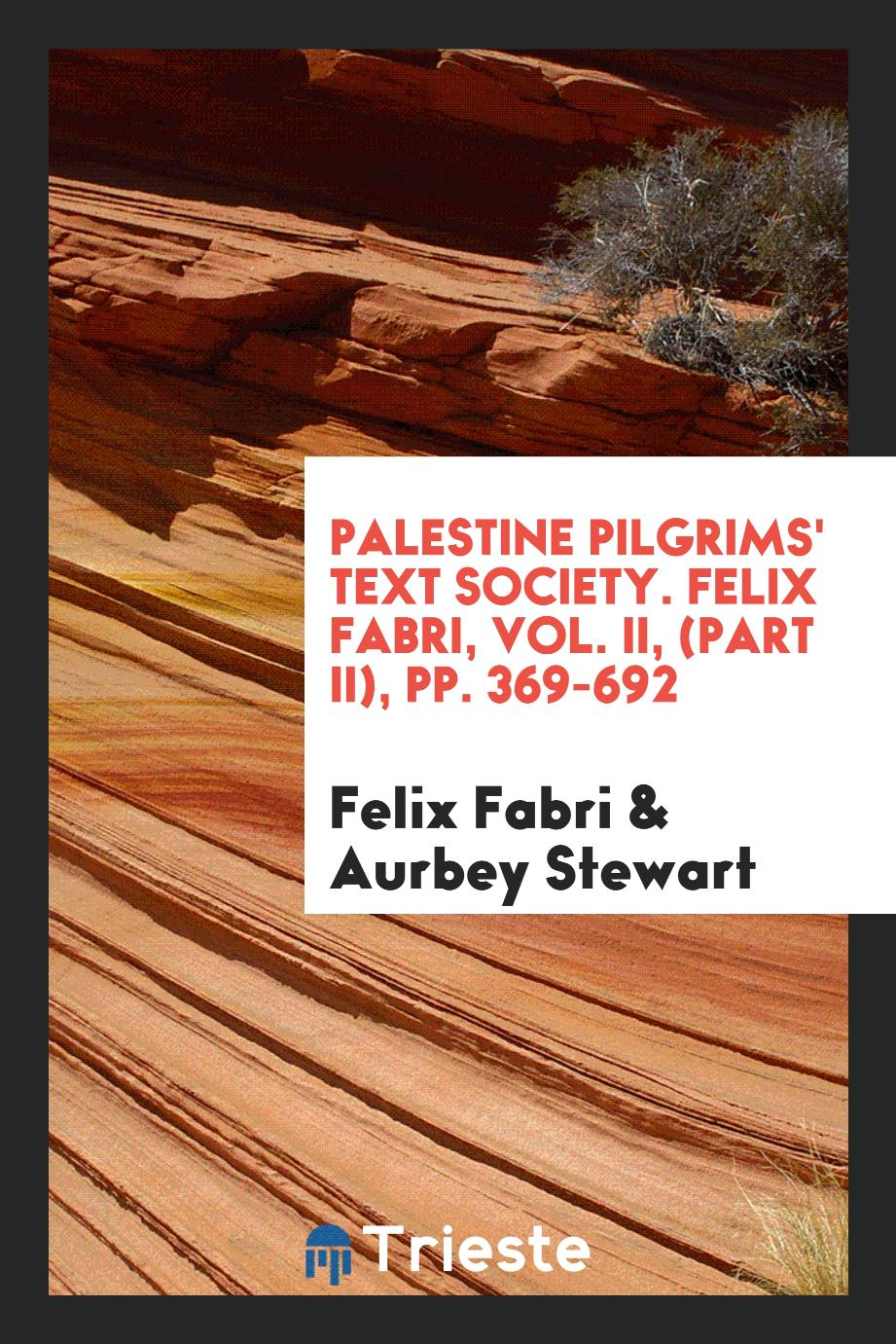 Palestine Pilgrims' Text Society. Felix Fabri, Vol. II, (Part II), pp. 369-692