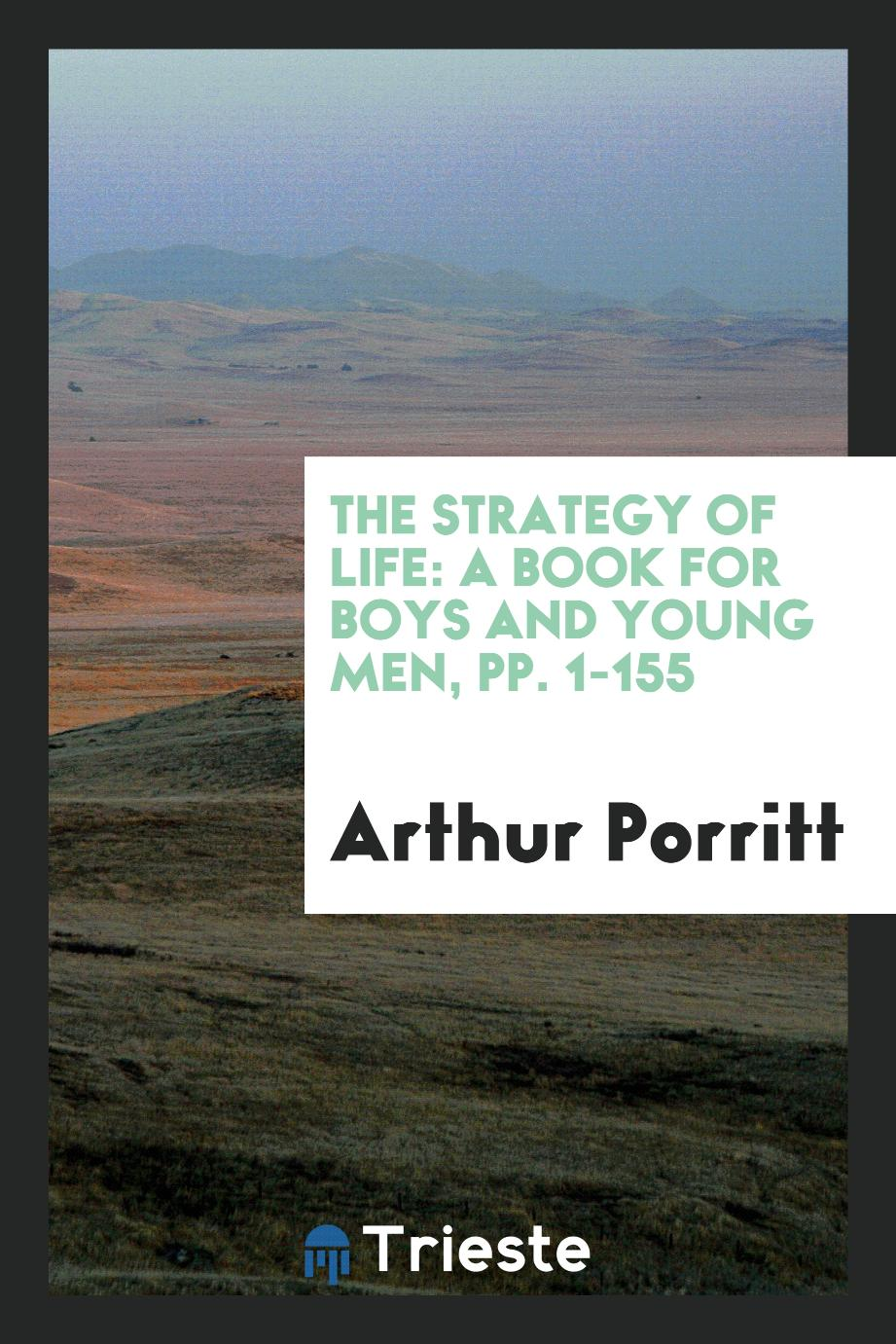 The Strategy of Life: A Book for Boys and Young Men, pp. 1-155