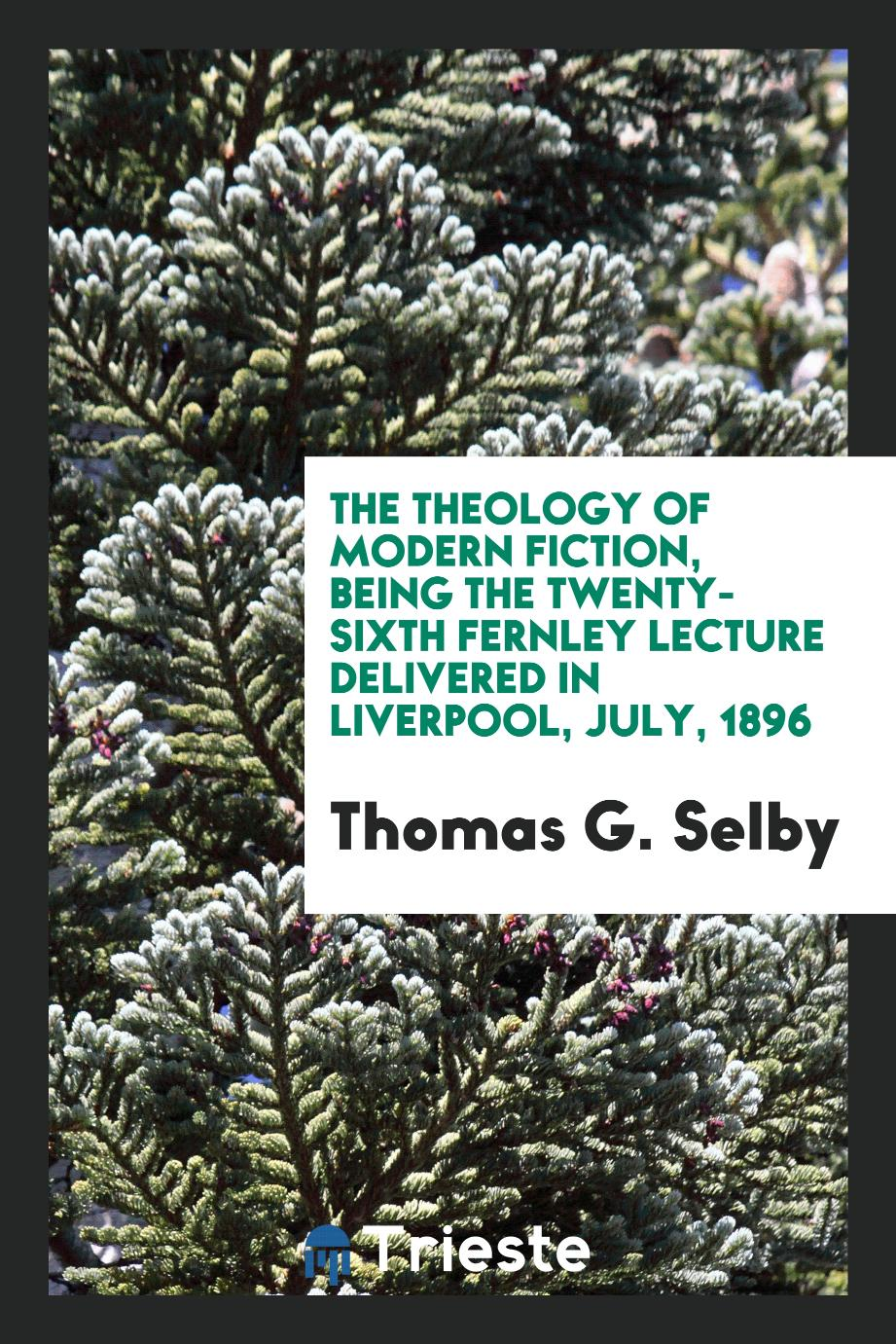 The theology of modern fiction, being the twenty-sixth Fernley lecture delivered in Liverpool, July, 1896