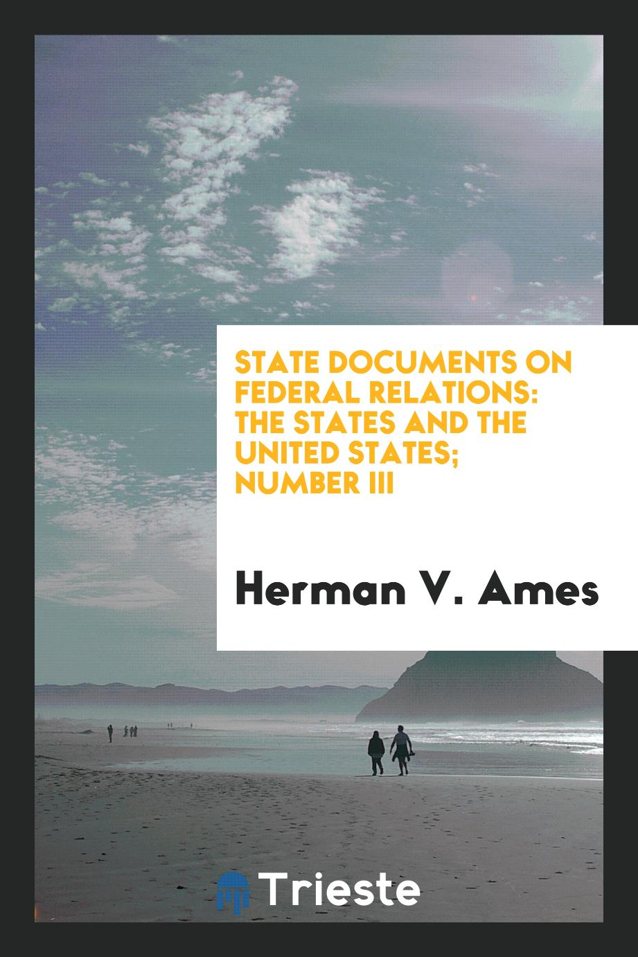 State documents on Federal relations: the States and the United States; Number III