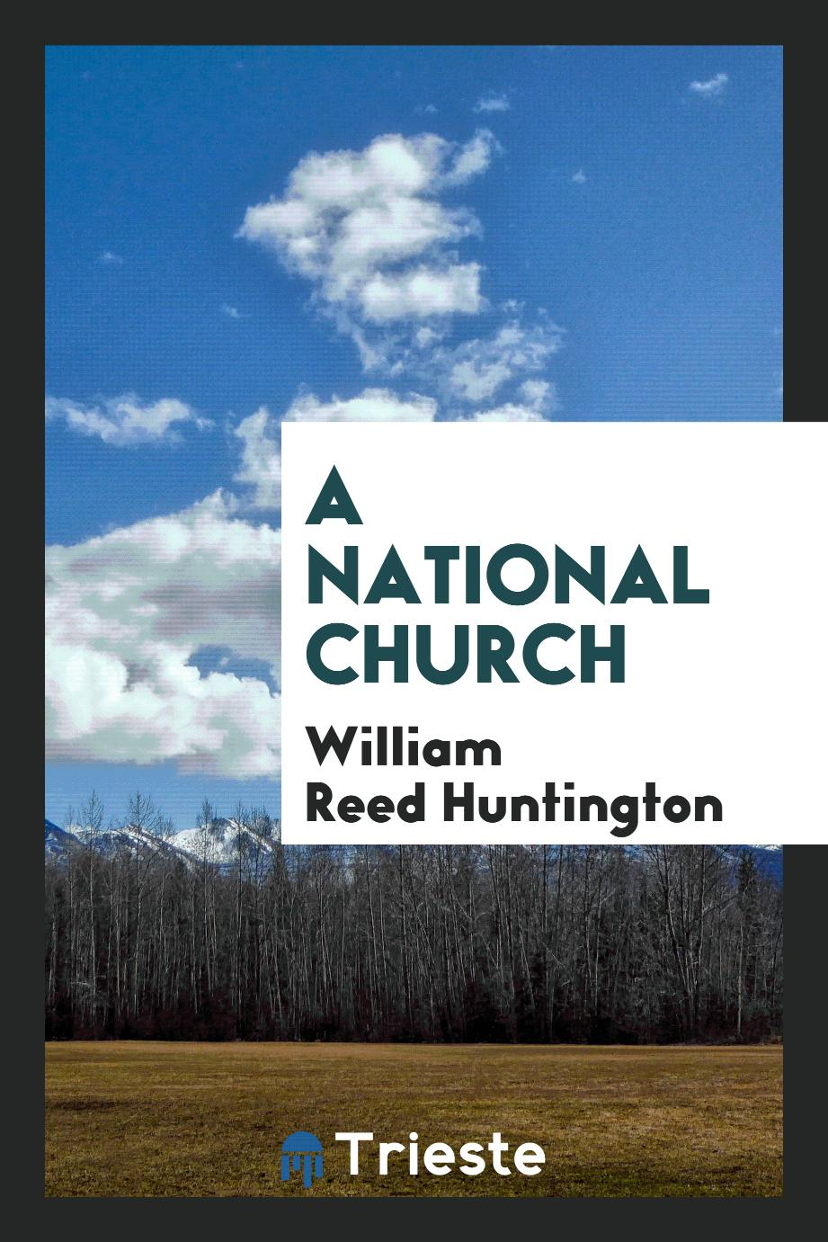 William Reed Huntington - A National Church
