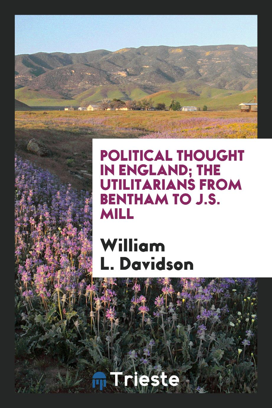 Political thought in England; the utilitarians from Bentham to J.S. Mill