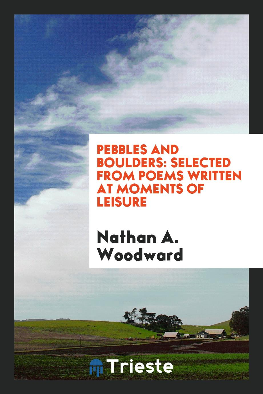 Pebbles and Boulders: Selected from Poems Written at Moments of Leisure