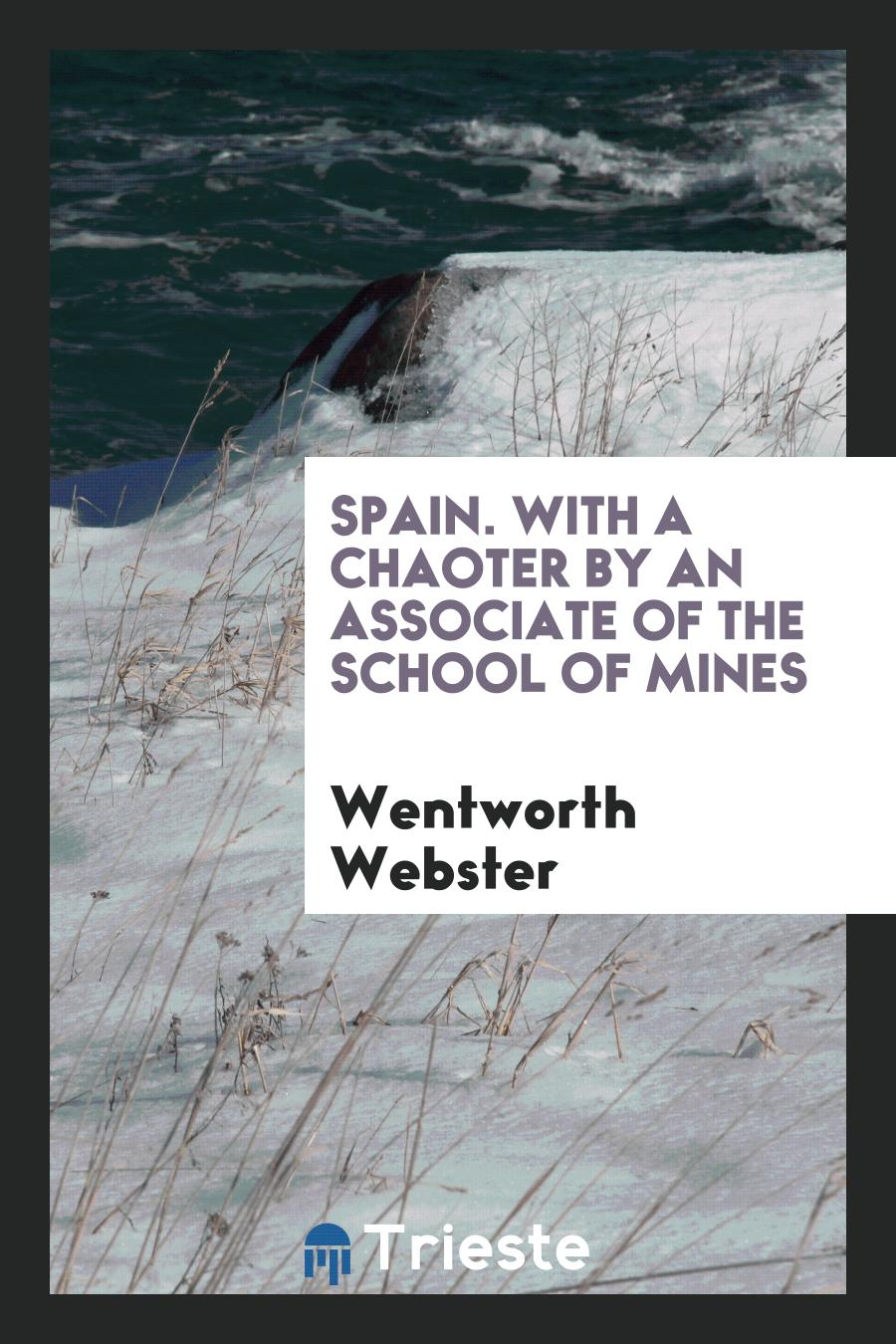 Spain. With a Chaoter by an Associate of the School of Mines