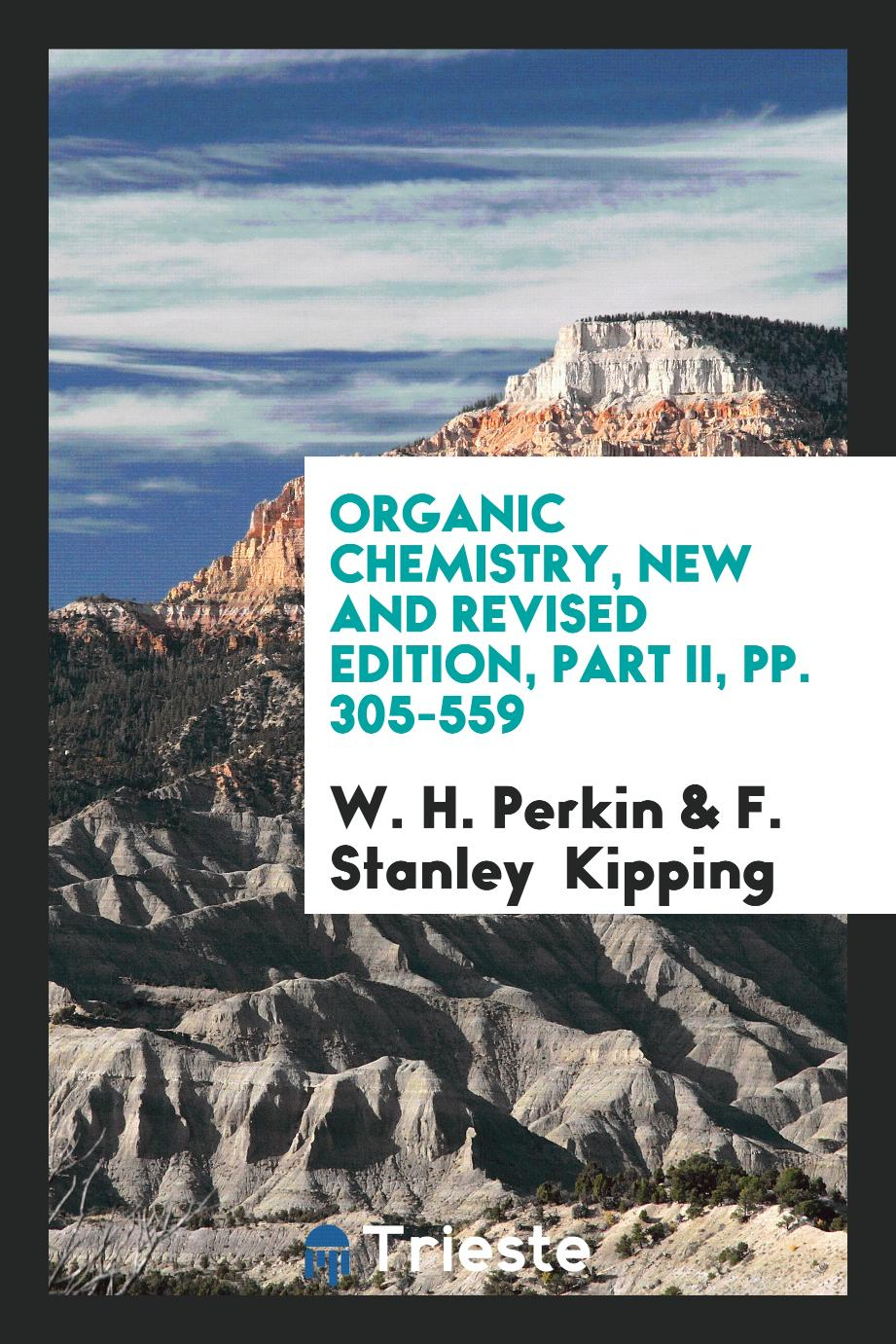 Organic Chemistry, New and Revised Edition, Part II, pp. 305-559