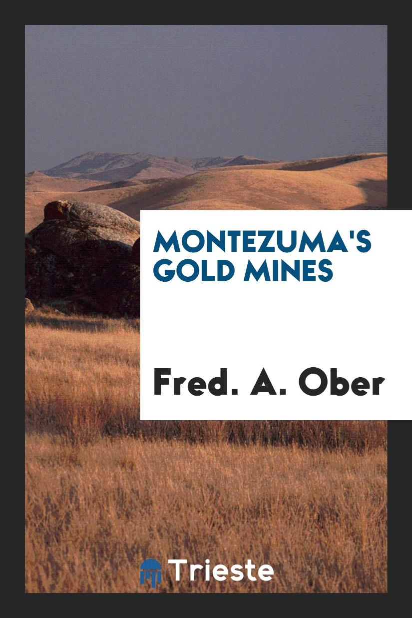Fred. A. Ober - Montezuma's Gold Mines