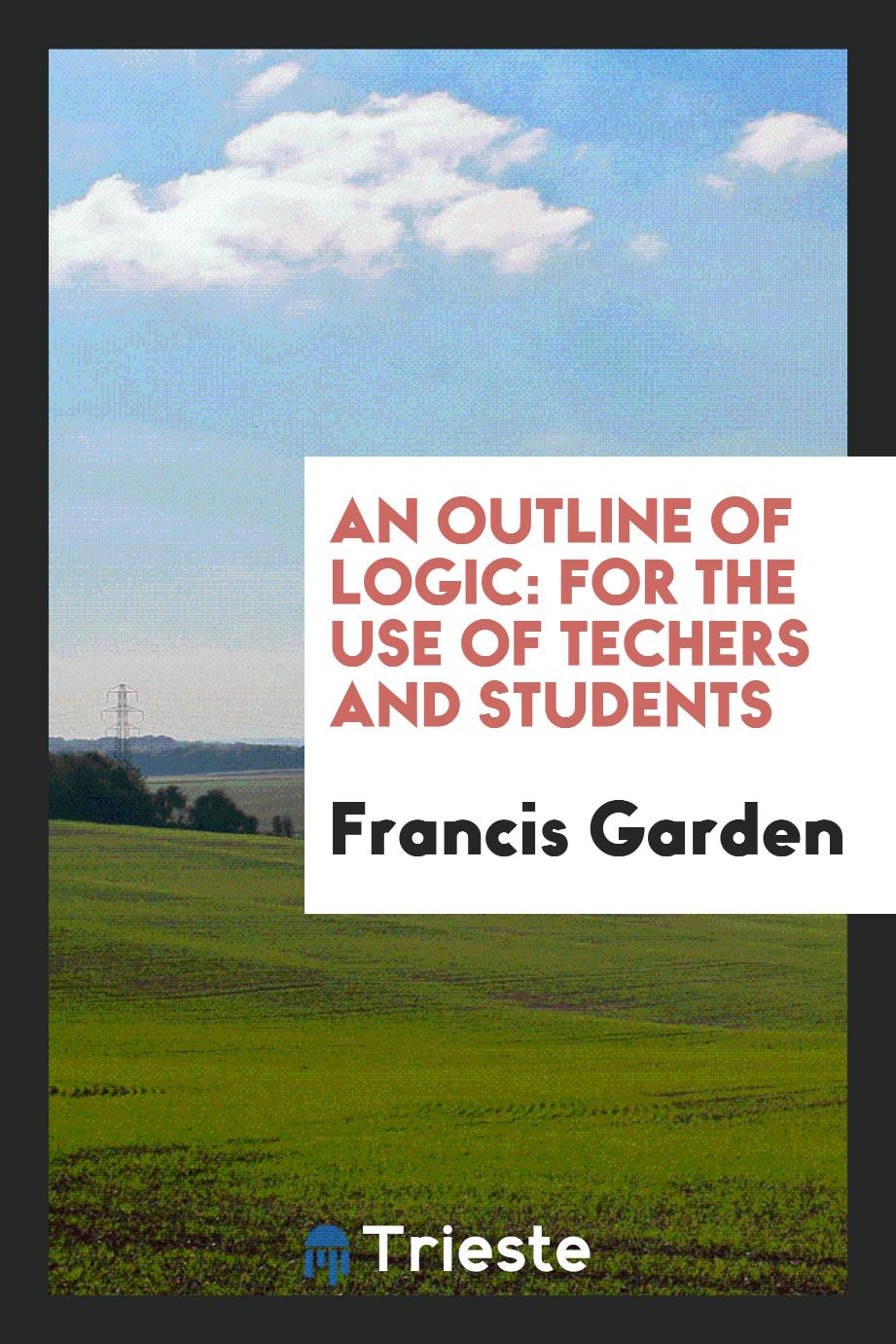 An Outline of Logic: For the Use of Techers and Students
