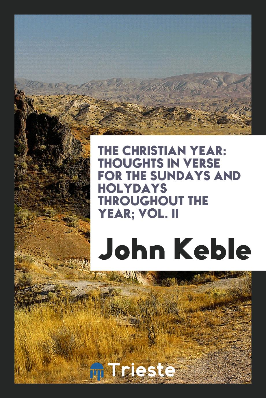 The Christian year: Thoughts in verse for the Sundays and Holydays throughout the year; Vol. II