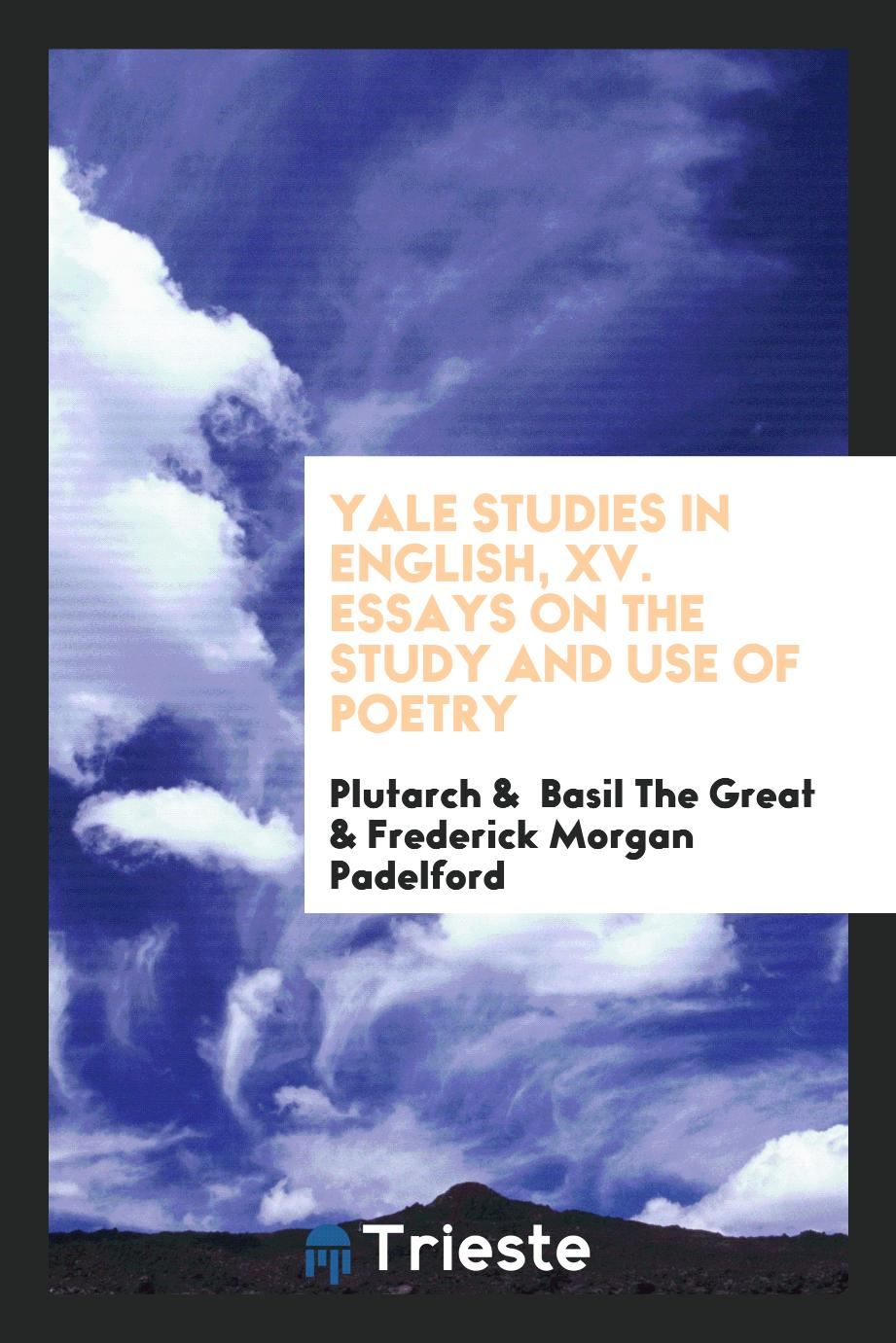 Yale Studies in English, XV. Essays on the Study and Use of Poetry