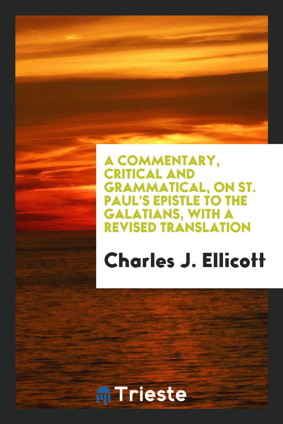 A Commentary, Critical and Grammatical, on St. Paul's Epistle to the Galatians, with a Revised Translation