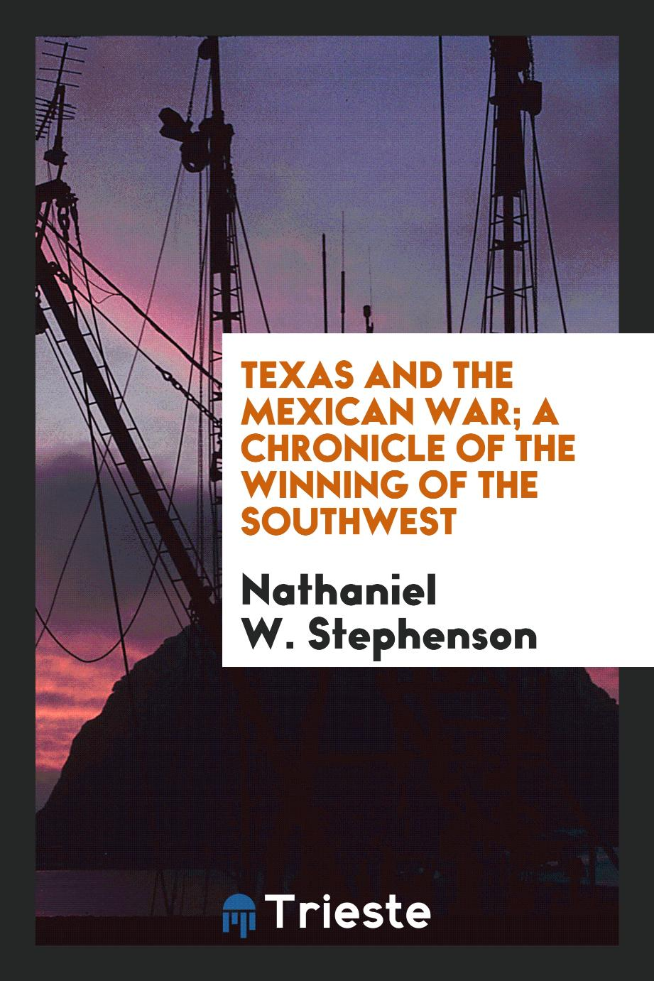 Texas and the Mexican war; a chronicle of the winning of the Southwest