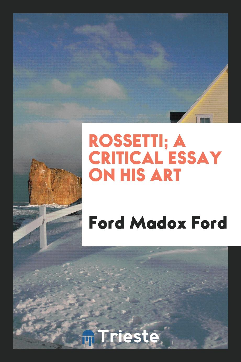 Rossetti; a critical essay on his art