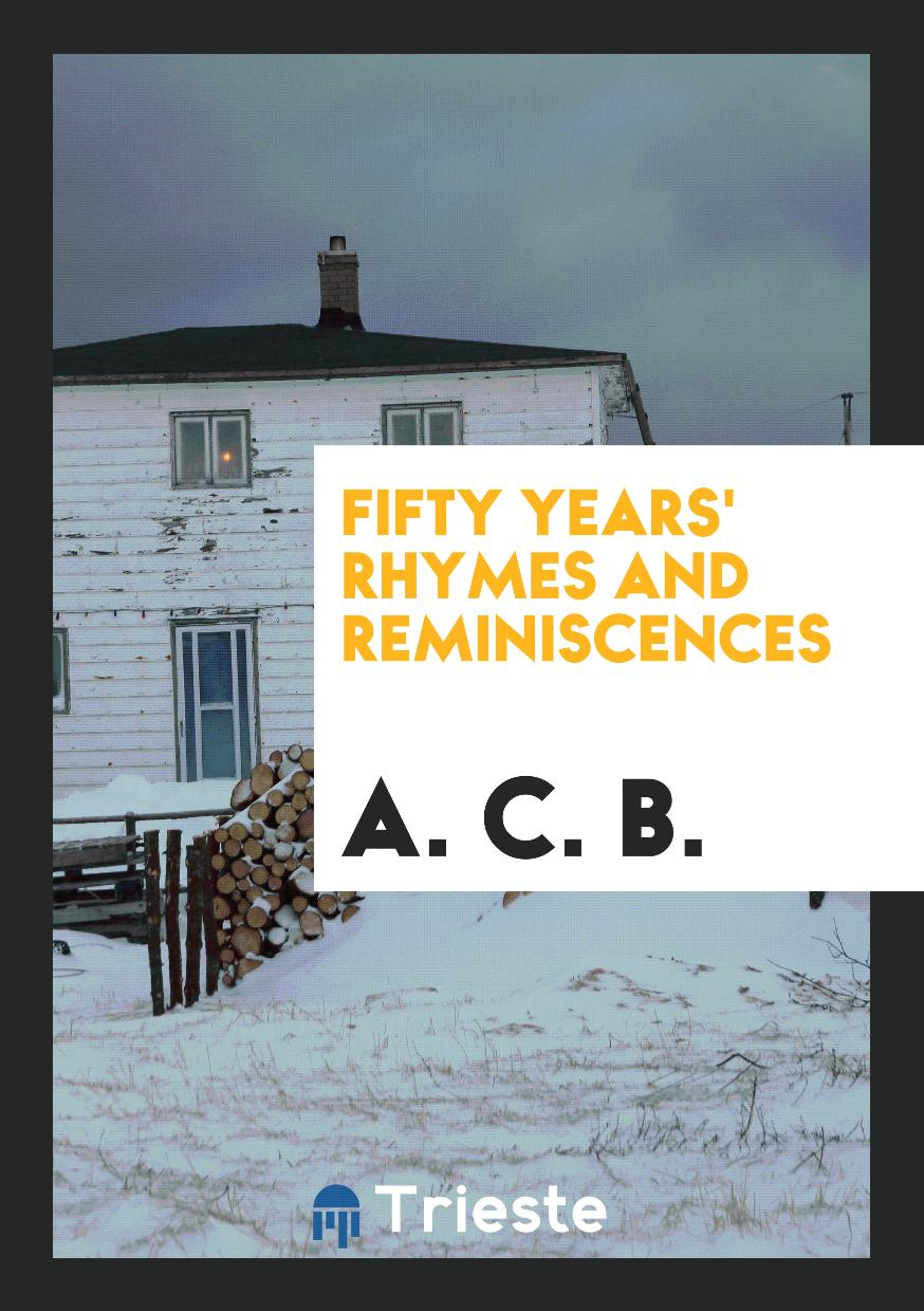 Fifty Years' Rhymes and Reminiscences