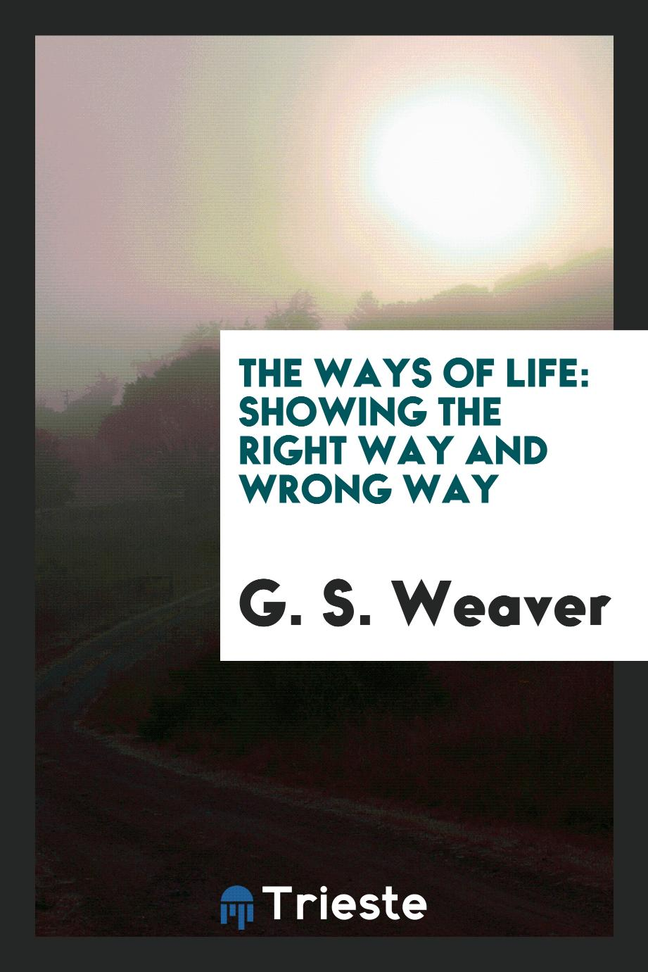The Ways of Life: Showing the Right Way and Wrong Way
