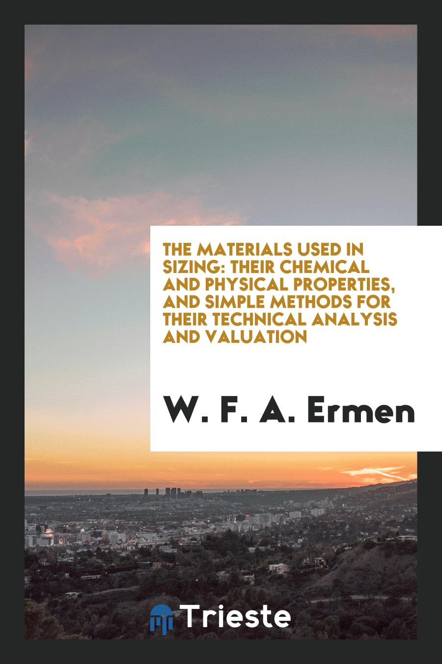 The Materials Used in Sizing: Their Chemical and Physical Properties, and Simple Methods for Their Technical Analysis and Valuation