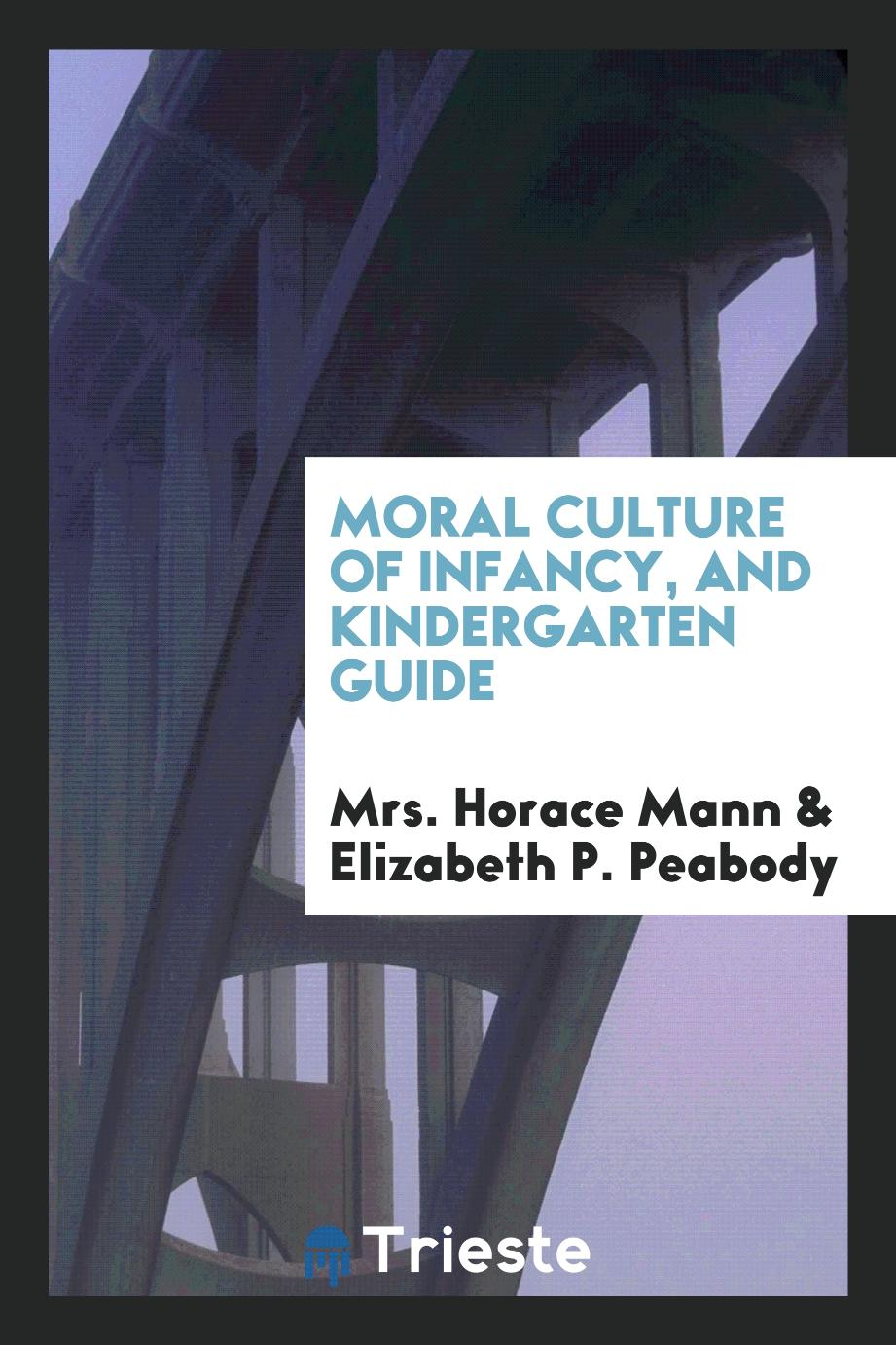 Moral Culture of Infancy, and Kindergarten Guide