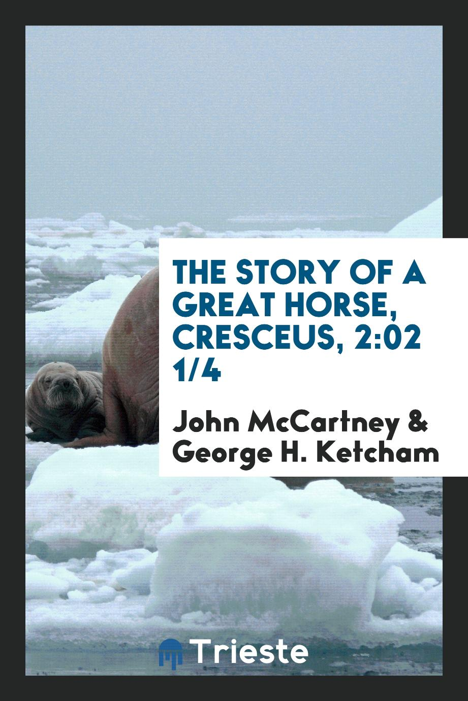 The story of a great horse, Cresceus, 2:02 1/4