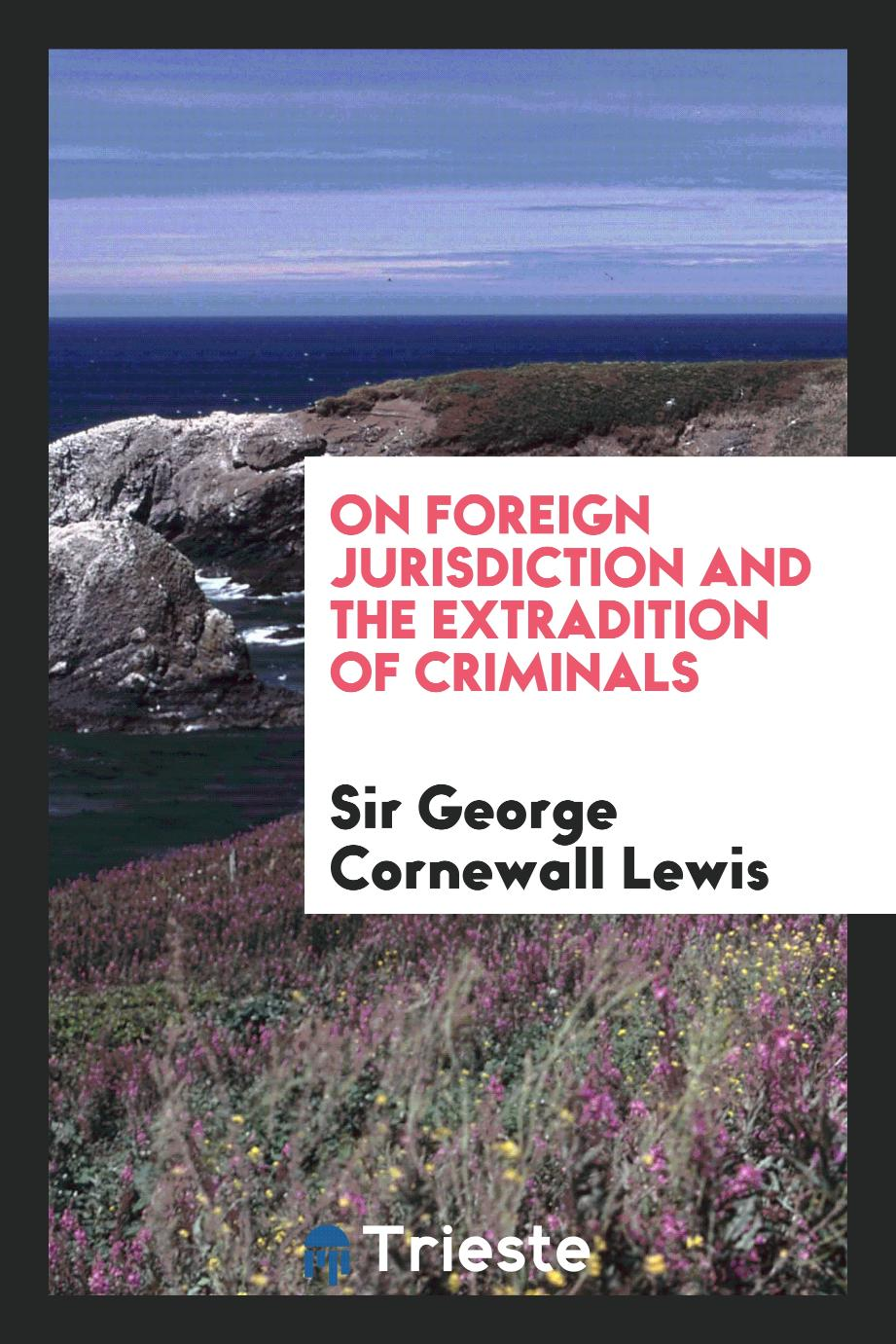 On Foreign Jurisdiction and the Extradition of Criminals