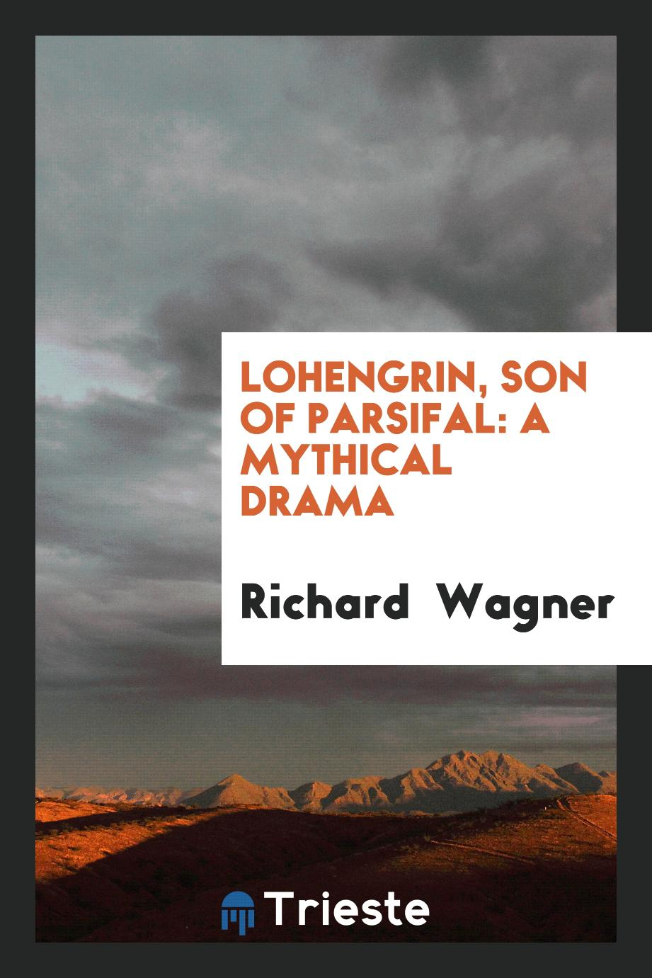 Lohengrin, Son of Parsifal: A Mythical Drama