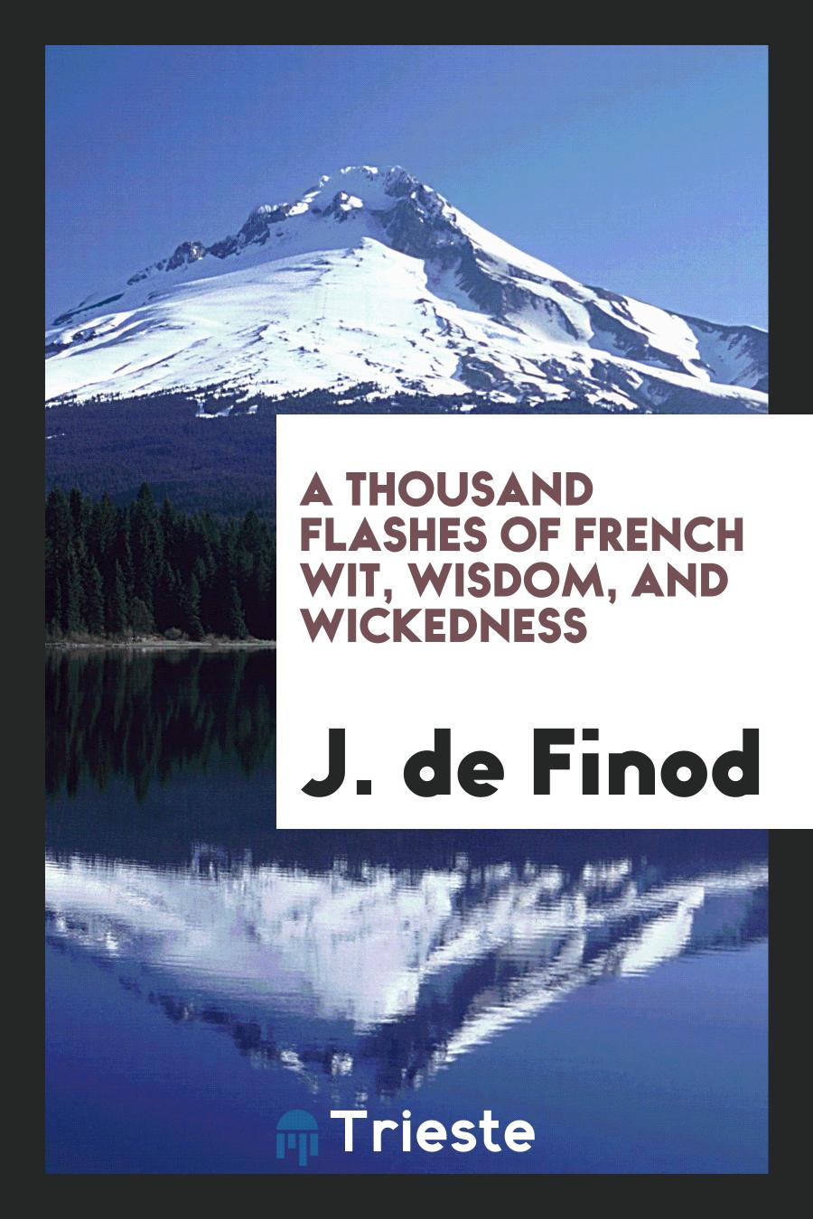 J. de Finod - A Thousand Flashes of French Wit, Wisdom, and Wickedness