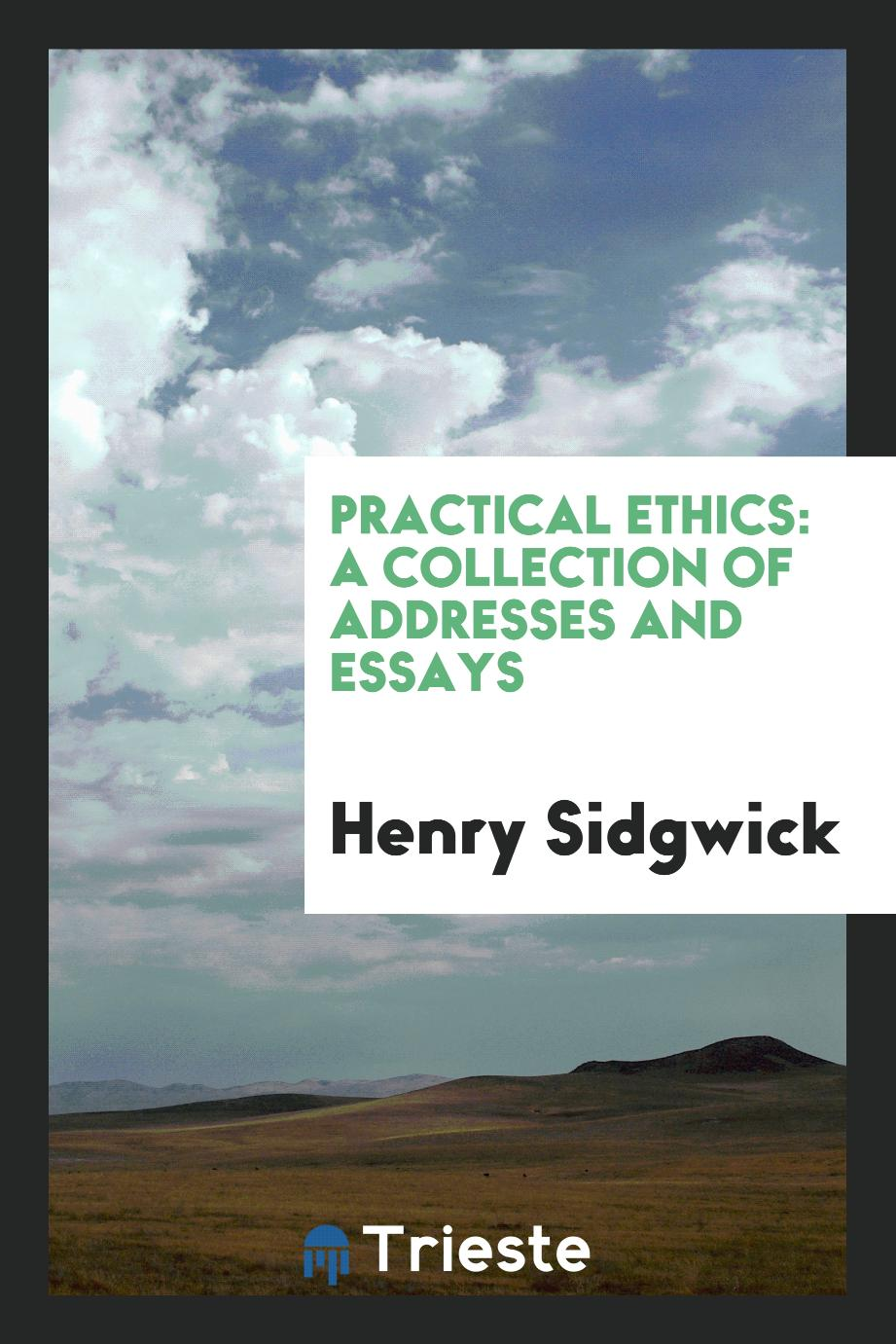 Practical ethics: a collection of addresses and essays