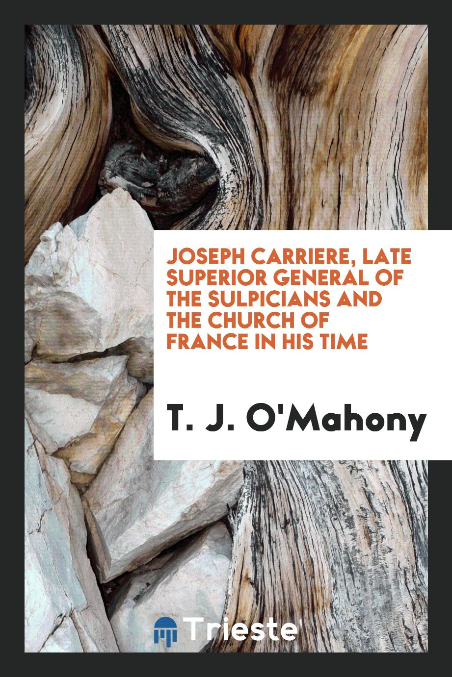 Joseph Carriere, late Superior General of the Sulpicians and the Church of France in his time