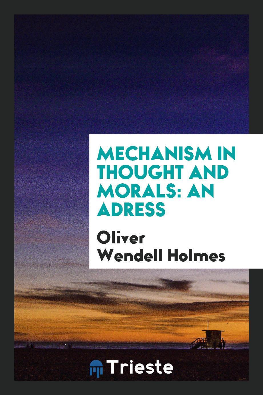Mechanism in Thought and Morals: An Adress