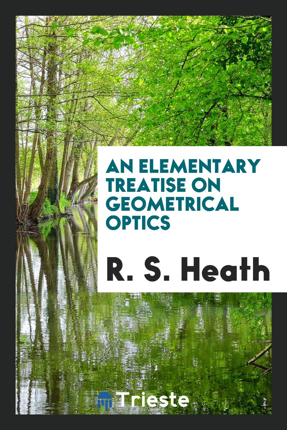 An Elementary Treatise on Geometrical Optics