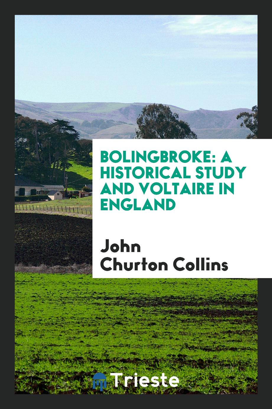 Bolingbroke: A Historical Study and Voltaire in England