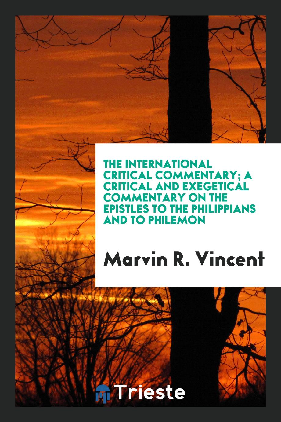 The International Critical Commentary; A Critical and Exegetical Commentary on the Epistles to the Philippians and to Philemon