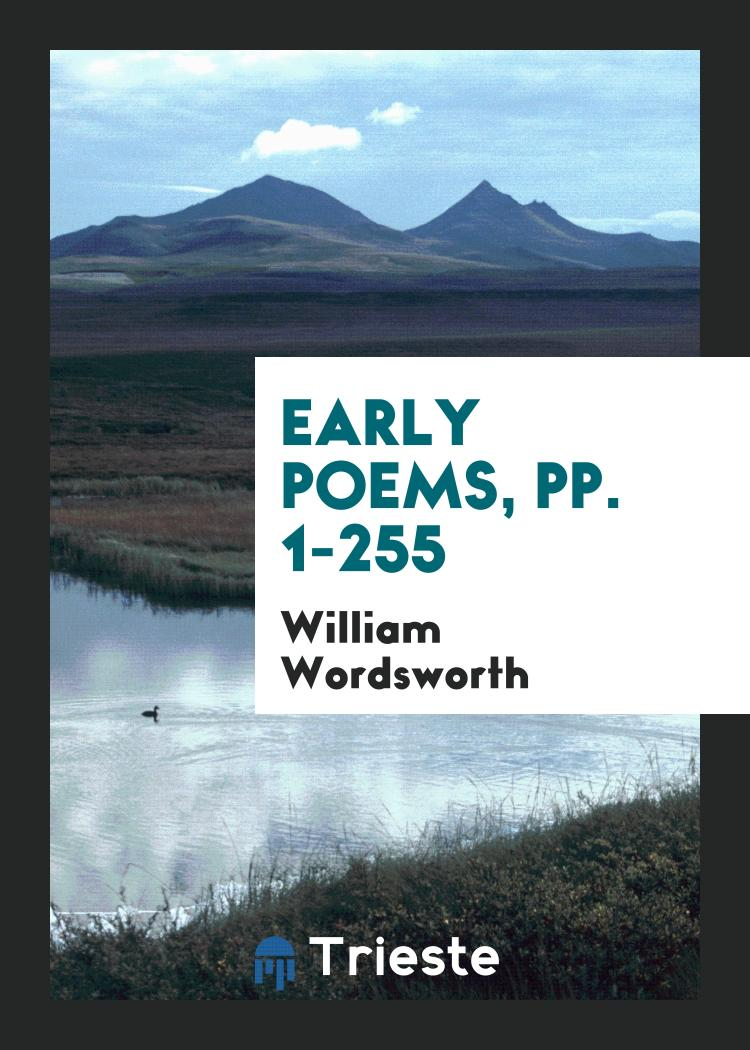 Early Poems, pp. 1-255