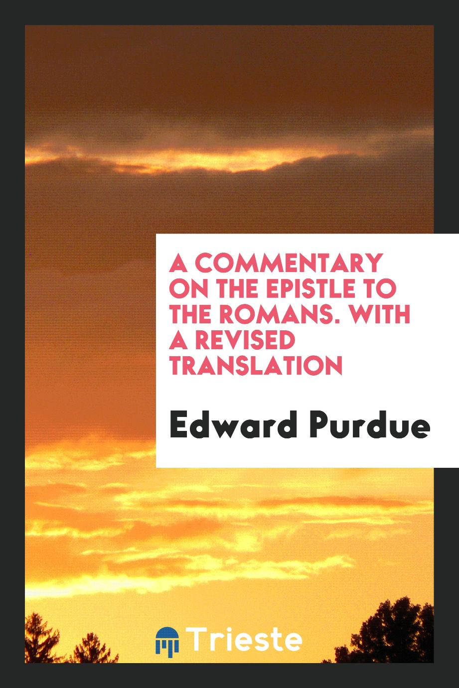 A Commentary on the Epistle to the Romans. With a Revised Translation
