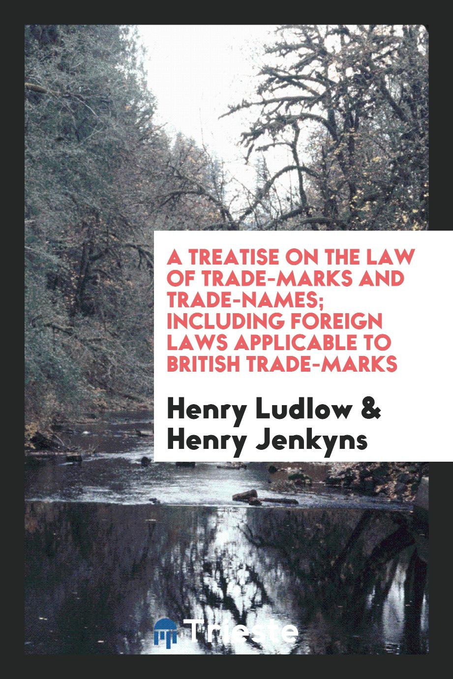 A Treatise on the Law of Trade-Marks and Trade-Names; Including Foreign Laws Applicable to British Trade-Marks