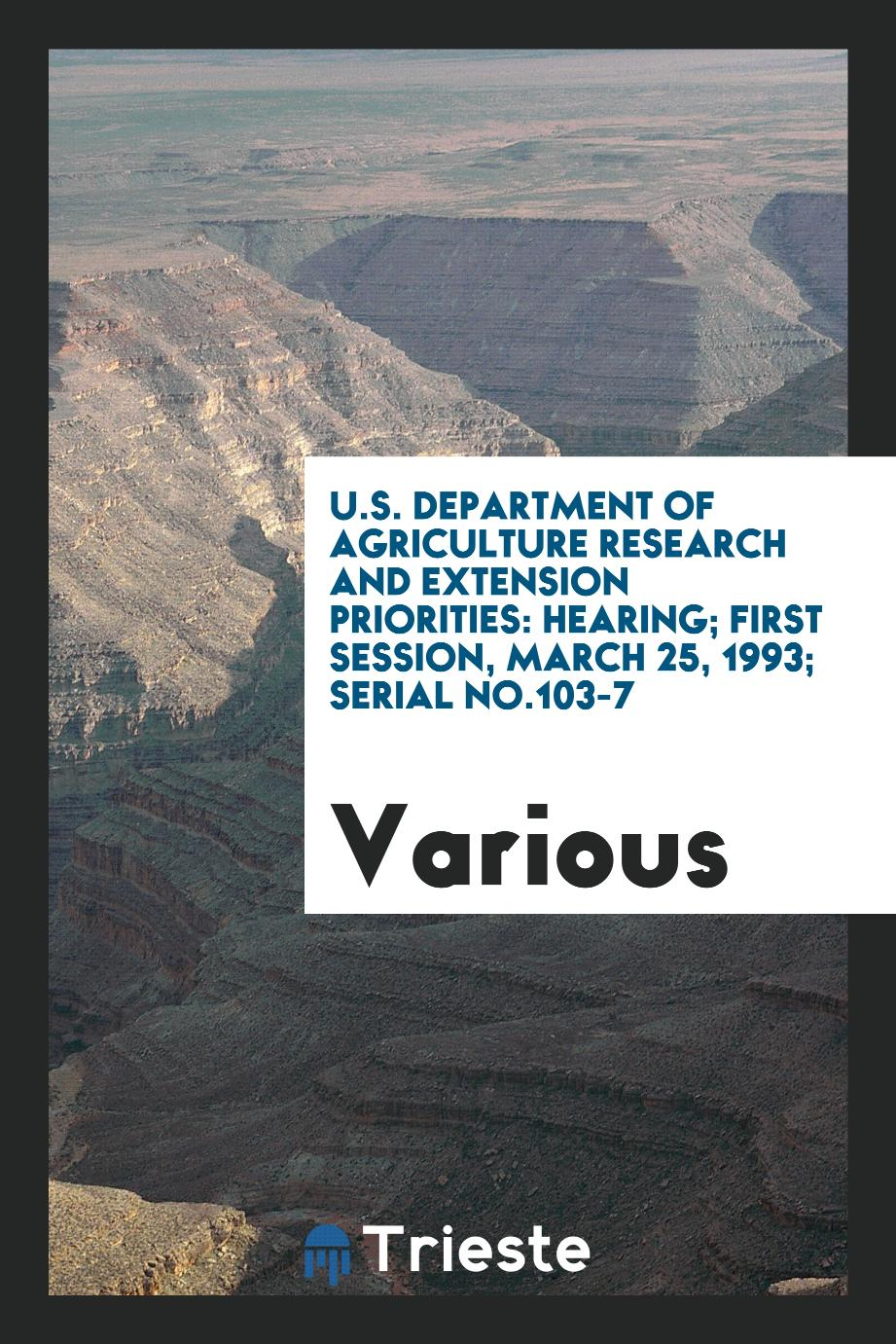 U.S. Department of Agriculture research and extension priorities: hearing; first session, March 25, 1993; Serial No.103-7
